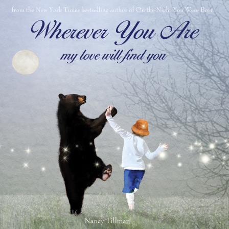 from the New York Times bestselling author of On the Night You Were Born -- Wherever You Are by Nancy Tillman